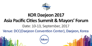 [KOR Daejeon 2017 Asia Pacific Cities Summit & Mayors' Forum Date: 10-13, September, 2017 Venue: DCC(Daejeon Convention Center), Daejeon, Korea More